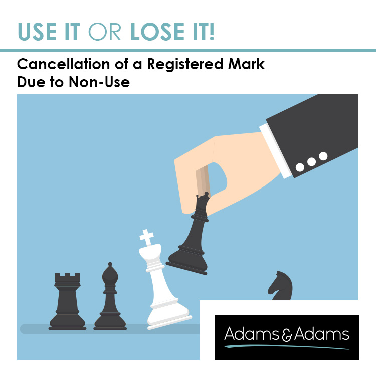 USE IT OR LOSE IT! CANCELLATION OF A REGISTERED TRADE MARK FOR NON-USE